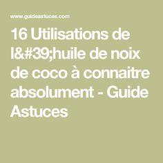 16 Utilisations de l'huile de noix de coco à connaitre absolument - Guide Astuces
