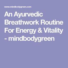An Ayurvedic Breathwork Routine For Energy & Vitality - mindbodygreen