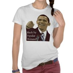 Obama, Black by Popular Demand! Tee Shirt