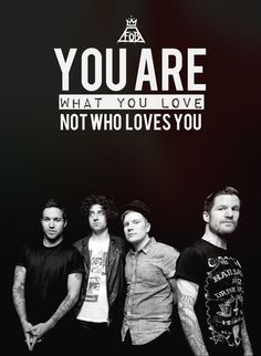 You are what you love, not who loves you