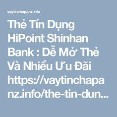 Thẻ Tín Dụng HiPoint Shinhan Bank : Dễ Mở Thẻ Và Nhiều Ưu Đãi https://vaytinchapanz.info/the-tin-dung-hipoint-shinhan-bank/