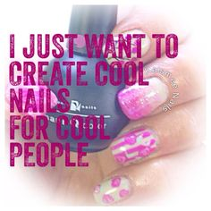 I just want to create cool nails for cool people