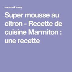 Super mousse au citron - Recette de cuisine Marmiton : une recette