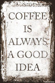 Coffee Is Always A Good Idea Poster - Handcrafted Ideen 2020 Coffee Talk, Coffee Is Life, I Love Coffee, My Coffee, Coffee Drinks, Coffee Shop, Coffee Cups, Coffee Break, Coffee Lovers