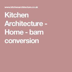 Kitchen Architecture - Home - barn conversion