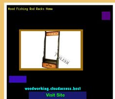 Wood Fishing Rod Racks Home 075627 - Woodworking Plans and Projects!