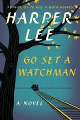 Go Set a Watchman, by Harper Lee. March 2016