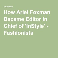 How Ariel Foxman Became Editor in Chief of 'InStyle' - Fashionista