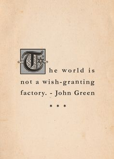"""The world is not a wish-granting factory."" - The Fault in Our Stars by John Green"