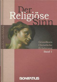 Der Religiöse Sinn - Grundkurs Christliche Erfahrung Band 1 von Luigi Giussani
