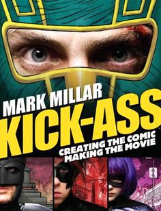 Kick-Ass: Creating the Comic, Making the Movie by Mark Millar.  Authors: Mark Millar, John Romita Jr, Jane Goldman, Matthew Vaughn  Paperback: 176 pages  Publisher: Titan Books  Release Date: February 23, 2010