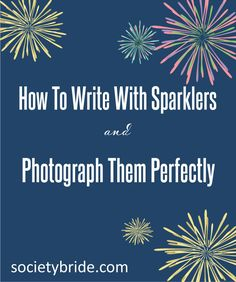 how to write with sparklers and photograph them perfectly, capturing your sparklers, writing with sparklers, photographing moving light, pho...