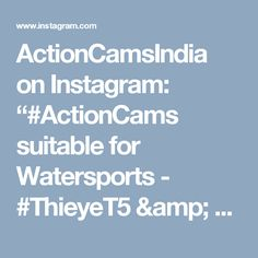 """ActionCamsIndia on Instagram: """"#ActionCams suitable for Watersports - #ThieyeT5 & #Git2Pro. Check details on www.actioncams.in  #waterproof #gyro #stabilization…"""""""
