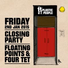Tracklist here: http://www.mixesdb.com/w/2015-01-02_-_Floating_Points_%26_Four_Tet_@_Plastic_People_Closing_Party,_London  Over the past 8 years or so we have had, along with Theo Parrish, the honour