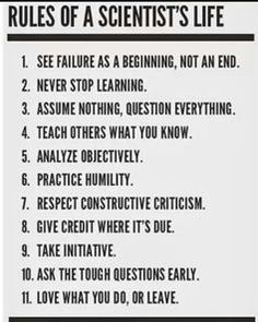 Rules of a scientist's life. Great conversation topic for the science classroom. (Actually, great rules for anyone's life really. Biomedical Science, Forensic Science, Physical Science, Science Education, Teaching Science, 8th Grade Science, Middle School Science, Science Lessons, Life Science
