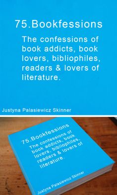Bookfessions. The confessions of book addicts, book lovers, bibliophiles, readers & loveres of literature.