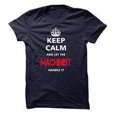keep calm and let the MACHINIST handle it - #hoodie fashion #hoodie costume. PURCHASE NOW => https://www.sunfrog.com/LifeStyle/keep-calm-and-let-the-MACHINIST-handle-it-18049208-Guys.html?68278