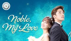 Noble, My Love. 2015 Korean drama. Cute and Quick filler show. I really liked this!