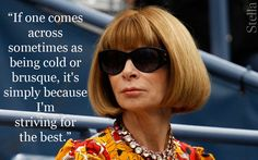 The long-standing editor-in-chief of US Vogue is as famous a fashion power broker as she is a style icon; here we celebrate her best quotes