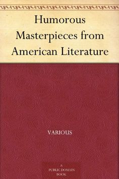 Humorous Masterpieces from American Literature by Various, http://www.amazon.com/dp/B004TRVE82/ref=cm_sw_r_pi_dp_bQWLtb0VWPRF2