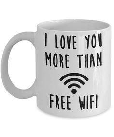 Valentines Day Coffee Mug  I Love You More Than Free Wifi