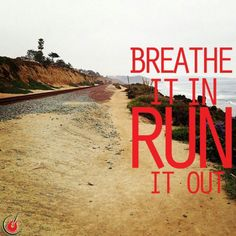Breathe it in- Run it out