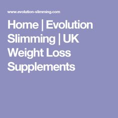 Home | Evolution Slimming | UK Weight Loss Supplements