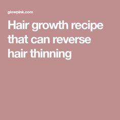 Hair growth recipe that can reverse hair thinning