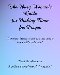 Complimentary eBook for Busy Women  Looking to Make Time for Prayer http://www.simplecatholicliving.com/prayer/ebook-for-busy-women