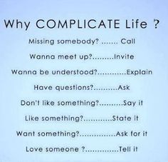 Life is not complicated. We are complicated. When we stop doing the wrong things and start doing the right things, life is simple.