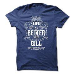 (New Tshirt Design) Life is better with GILL [Teeshirt 2016] Hoodies, Tee Shirts