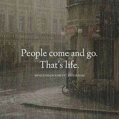 Positive Quotes : People come and go. That's life. - Hall Of Quotes Wisdom Quotes, True Quotes, Words Quotes, Motivational Quotes, Funny Quotes, Inspirational Quotes, Sayings, Go For It Quotes, Great Quotes