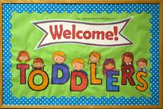 Welcome Toddlers Bulletin Board for hallway