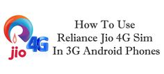 How To Use Reliance Jio 4G Sim In 3G Android Phones