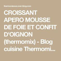 CROISSANT APERO MOUSSE DE FOIE ET CONFIT D'OIGNON (thermomix) - Blog cuisine Thermomix avec recettes pour le TM5 & TM31