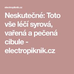 Neskutečné: Toto vše léčí syrová, vařená a pečená cibule - electropiknik.cz Anatomy