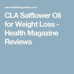 CLA Safflower Oil for Weight Loss - Health Magazine Reviews