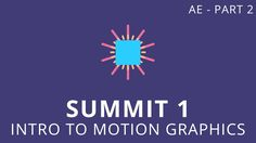 Summit 1.2 - Intro to Motion Graphics - After Effects