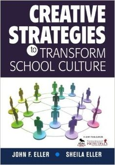 Eller, J. F. & Eller, S. (2009) Creative strategies to transform school culture. London: SAGE
