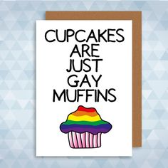 Cupcakes Are Just Gay Muffins Greetings Card. Birthday by LazyMice