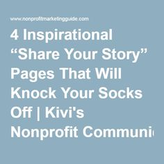 "4 Inspirational ""Share Your Story"" Pages That Will Knock Your Socks Off 