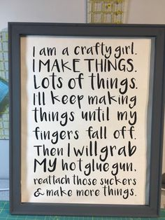 I am a crafty girl.  I make things.  Lots of things.  I'll keep making things until my fingers fall off.  Then I will grab my hot glue gun reattach those suckers and make more things.