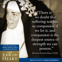 There is no doubt that suffering teaches us compassion if we let it, and compassion is the deepest source of strength we can possess. Catholic Religion, Catholic Quotes, Catholic Saints, Roman Catholic, Catholic Theology, Dolores Hart, Compassion Quotes, Bride Of Christ, Saint Quotes