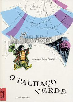 O palhaço verde : novela infantil / Matile Rosa Araújo ; il. de Maria Keil. – 5.ª ed. - Lisboa : Livros Horizonte, 1995. BN P. 11882 V. http://purl.pt/708/1/obras/obras-m/11.html#