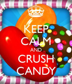 KEEP CALM AND CRUSH CANDY