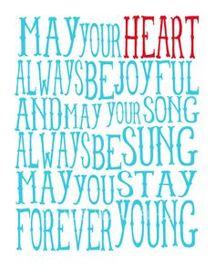 May your heart always be joyful and may your song always be sung. May you stay forever young. the words are so. {may you stay forever young :: bob dylan} Great Quotes, Quotes To Live By, Me Quotes, Inspirational Quotes, Quotable Quotes, Famous Quotes, Motivational Quotes, The Words, Music Lyrics