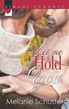 Harlequin Kimani Romance Ser.: Let Me Hold You 352 by Melanie Schuster (2013,...