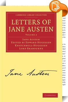 Letters of Jane Austen    :  The son of Jane Austen's 'favourite niece' Fanny Knight, Lord Brabourne, had inherited a large number of letters from Jane Austen including some to her sister Cassandra and others to members of the Knight family. The Letters of Jane Austen (1884) publishes these letters for the first time, and sets them in a family context drawn from the reminiscences of those who knew Austen personally. This second of two volumes presents a series of letters written betwee...