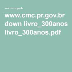 www.cmc.pr.gov.br down livro_300anos.pdf