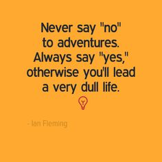 """Never say ""no"" to adventures. Always say ""yes"", otherwise you'll lead a very dull life."" - Ian Fleming  #adventures #life #ianfleming #wemakehappycampers #getyourcampon #americanrvcompany"